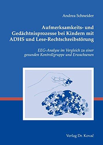 Aufmerksamkeits- und Gedächtnisprozesse bei Kindern mit ADHS und Lese-Rechtschreibstörung: EEG-Analyse im Vergleich zu einer gesunden Kontrollgruppe ... (Studien zur Kindheits- und Jugendforschung)