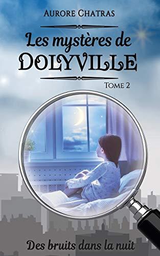 Les mystères de Dolyville, Tome 2 : Des bruits dans la nuit par Aurore Chatras