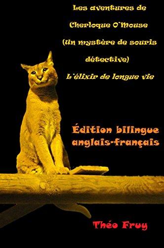Édition bilingue Anglais-Français. Les aventures de Cherloque O'Mouse  (Un mystère de souris détective) : L'élixir de longue vie