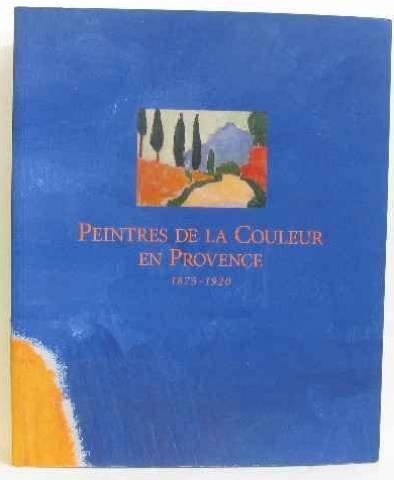 Peintres de la couleur en Provence 1875-1920 par Collectif