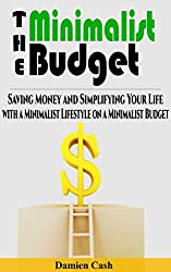The Minimalist Budget: Saving Money and Simplifying Your Life with a Minimalist Lifestyle on a Minimalist Budget (Minimalist Budget, Minimalist Living, Minimalist Lifestyle Book 1) (English Edition)