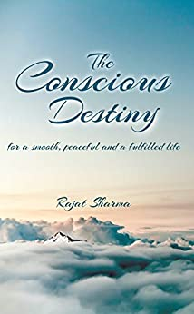The Conscious Destiny by [Sharma, Rajat]