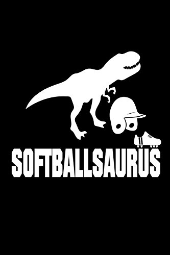 Softballsaurus: Funny T-Rex Softball Sports Player Novelty Gift Logbook por Creative Juices Publishing