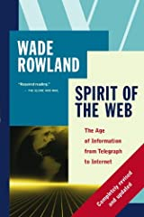 Spirit of the Web: The Age of Information from Telegraph to Internet by Wade Rowland (September 11,2006) Paperback