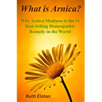 What is Arnica? Why Arnica Montana is the #1 Best-Selling Homeopathic Remedy in the World (What Is?) (English Edition)