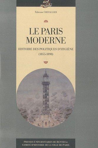 Le Paris moderne : Histoire des politiques d'hygine (1855-1898) de Fabienne Chevallier (10 juin 2010) Broch