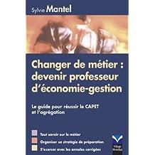Changer de métier : devenir professeur d'économie-gestion: Le guide pour réussir le CAPET et l'agrégation