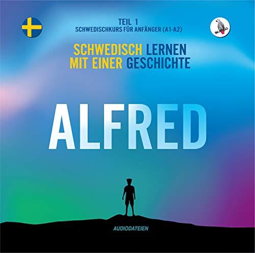 Alfred. (Audiodateien) Schwedisch lernen mit einer Geschichte. Teil 1 - Schwedischkurs für Anfänger