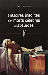 Histoires insolites des morts célèbres et absurdes