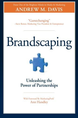 Brandscaping: Unleashing the Power of Partnerships by Andrew M Davis (2012-08-15)