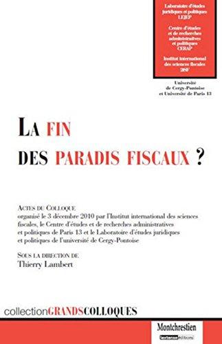 La fin des paradis fiscaux ? : Actes du colloque organisé le 3 décembre 2010 par CERAP de l'Université de Paris 13, le LEJEP de l'Université Cergy-Pontoise et le 2iSF par Thierry Lambert