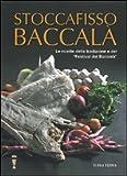 Stoccafisso baccalà. Le ricette della tradizione e del «festival del baccalà»