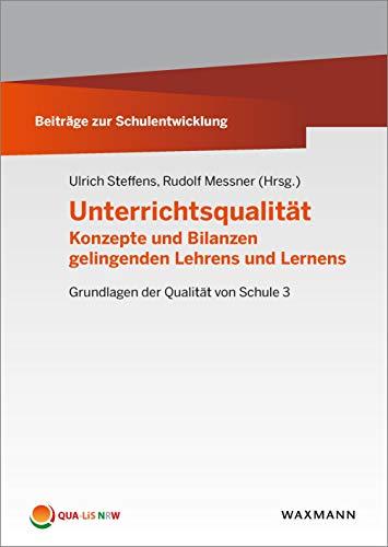 Unterrichtsqualität: Konzepte und Bilanzen gelingenden Lehrens und Lernens (Beiträge zur Schulentwicklung)