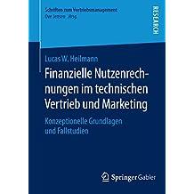 Finanzielle Nutzenrechnungen im technischen Vertrieb und Marketing: Konzeptionelle Grundlagen und Fallstudien (Schriften zum Vertriebsmanagement)