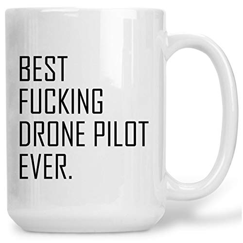 Best Fucking Drone Pilot Ever Occupational Mug Mug For Drone Pilot Drone Pilot'S Mug Mug For Him Drone Pilot Gift For Drone Pilot 15Oz Large Mug