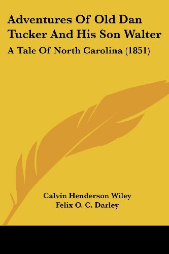 Adventures of Old Dan Tucker and His Son Walter: A Tale of North Carolina (1851)