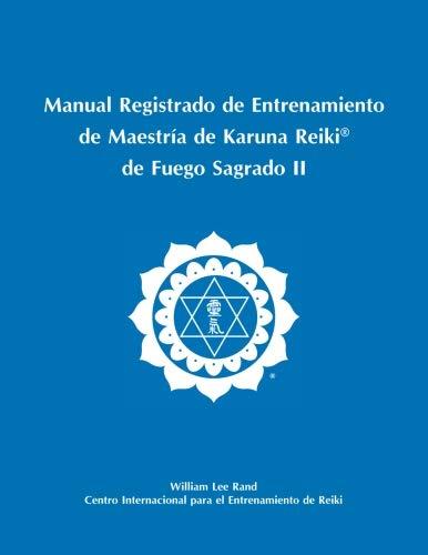 Manual Registrado de Entrenamiento de Maestría de Karuna Reiki® de Fuego Sagrado II