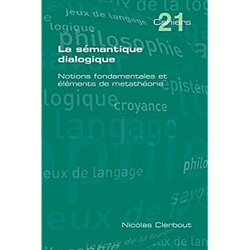 La Semantique Dialogique. Notions Fondamentales Et Elements de Metatheorie