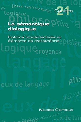 La Semantique Dialogique. Notions Fondamentales Et Elements de Metatheorie par Nicolas Clerbout