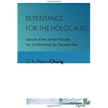 Repentance for the Holocaust: Lessons from Jewish Thought for Confronting the German Past (Signale: Modern German Letters, Cultures, and Thought)