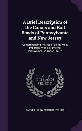 A Brief Description of the Canals and Rail Roads of Pennsylvania and New Jersey: Comprehending Notices of all the Most Important Works of Internal Improvement in Those States por Henry Schenck Tanner