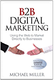 B2B Digital Marketing: Using the Web to Market Directly to Businesses (Que Biz-Tech)