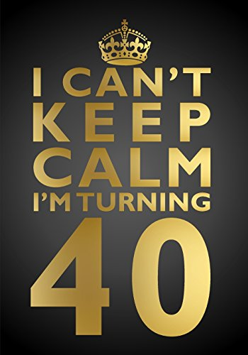 I Can't Keep Calm I'm Turning 40 Birthday Gift Notebook (7 x 10 Inches): Novelty Gag Gift Book for Men and Women Turning 40 (40th Birthday Present) ... Sisters, Best Friends Or Coworkers)