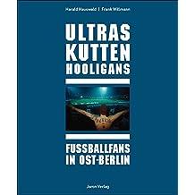 Ultras Kutten Hooligans: Fußballfans in Ost-Berlin