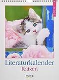 Literaturkalender Katzen 2019: Literarischer Wochenkalender * 1 Woche 1 Seite * literarische Zitate und Bilder * 24 x 32 cm