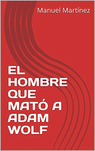 EL HOMBRE QUE MATÓ A ADAM WOLF