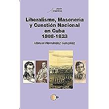 Liberalismo, masonería y cuestión nacional en cuba 1808-1823
