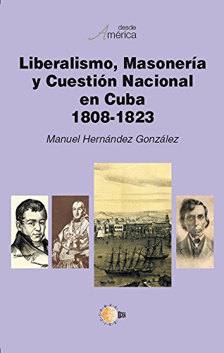 Liberalismo, masonería y cuestión nacional en cuba 1808-1823 de [Fajardo Spínola,