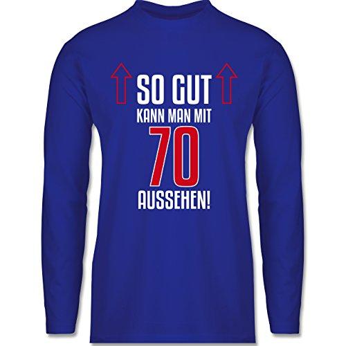 Shirtracer Geburtstag - So Gut Kann Man mit 70 Aussehen - Herren Langarmshirt Royalblau