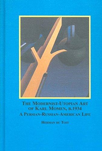 The Modernist-Utopian Art of Karl Momen, B. 1934: A Persian-Russian-American Life