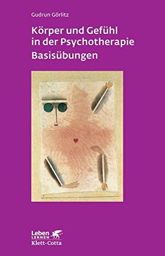 Körper und Gefühl in der Psychotherapie - Basisübungen (Leben Lernen 120)