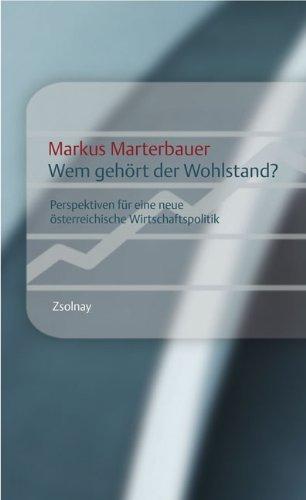 Wem gehört der Wohlstand?: Perspektiven für eine neue österreichische Wirtschaftspolitik by Markus Marterbauer (2007-03-03)