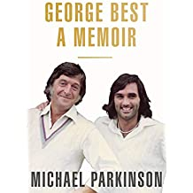 George Best: A Memoir: A unique biography of a football icon: The Perfect Gift for Football Fans