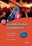 La communication évènementielle - De la stratégie à la pratique (inclus l'écoconception et le digital)...