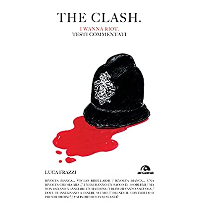 The Clash. I Wanna Riot: Testi Commentati