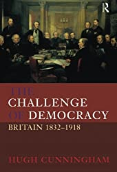 The Challenge of Democracy: Britain, 1832-1918 (New History of Britain)