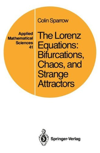 The Lorenz Equations: Bifurcations, Chaos, And Strange Attractors (Applied Mathematical Sciences) by Colin Sparrow (2013-10-04) par Colin Sparrow
