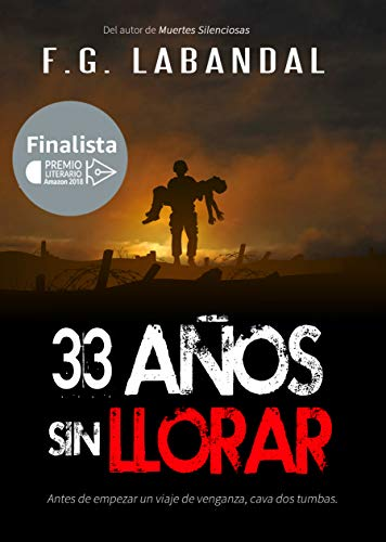 33 años sin llorar: Finalista del PREMIO LITERARIO AMAZON 2018 por F.G. Labandal