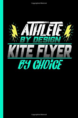Athlete By Design Kite Flyer By Choice: Notebook & Journal Or Diary For Air Sports Lovers - Take Your Notes Or Gift It To Buddies, Wide Ruled Paper (120 Pages, 6x9