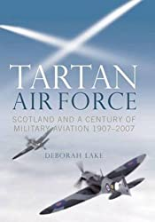 Tartan Airforce: Scotland and a Century of Military Aviation 1907-2007