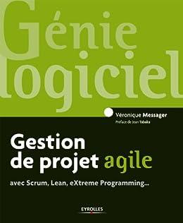 Gestion de projet agile: avec Scrum, Lean, eXtreme Programming... par [Messager, Véronique]