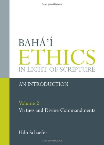 Baha'i Ethics in Light of Scripture: Virtues and Divine Commandments v. 2