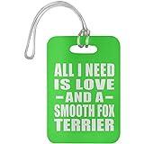 Designsify All I Need is Love and A Smooth Fox Terrier - Luggage Tag Kelly/One Size, Gepäckanhänger Reise Kreuzfahrt Koffer Gepäck Kofferanhänger, Geschenk für Geburtstag, Weihnachten