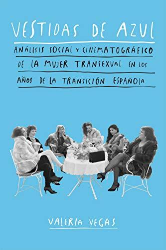 Vestidas de azul: Análisis social y cinematográfico de la mujer transexual en los años de la Transición española (Spanish Edition)