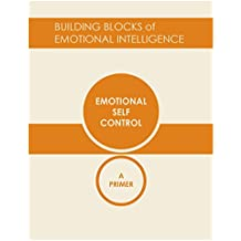 Emotional Self-Control: A Primer (Building Blocks of Emotional Intelligence Book 2) (English Edition)