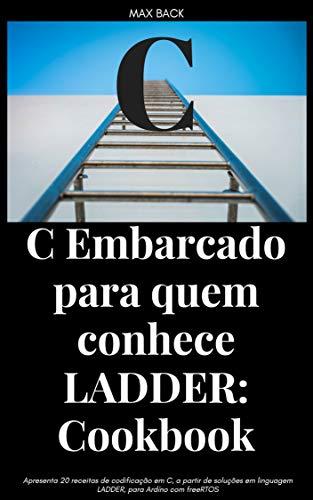 C Embarcado para quem conhece LADDER: Cookbook (Portuguese Edition)